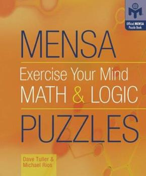Mensa Exercise Your Mind Math and Logic Puzzles (Official Mensa Puzzle Book) (Official Mensa Puzzle Book) 1402725914 Book Cover