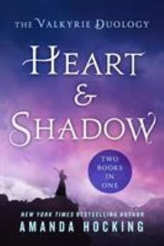 Heart & Shadow: The Valkyrie Duology: Between the Blade and the Heart, from the Earth to the Shadows 1250308194 Book Cover