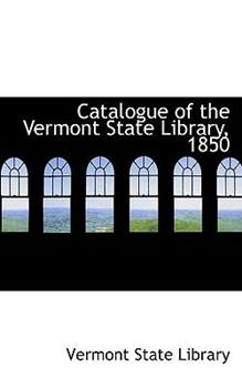 Paperback Catalogue of the Vermont State Library 1850 Book
