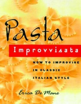 Pasta Improvvisata: How to Improvise in Classic Italian Style 068482972X Book Cover