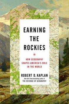 Earning the Rockies: How Geography Shapes America's Role in the World 0399588213 Book Cover