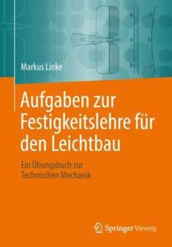 Paperback Aufgaben Zur Festigkeitslehre F?r Den Leichtbau: Ein ?bungsbuch Zur Technischen Mechanik [German] Book