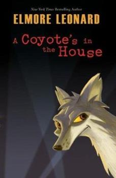 A Coyote's in the House (Leonard, Elmore) 006054404X Book Cover