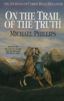On the Trail of the Truth - Book #3 of the Journals of Corrie Belle Hollister