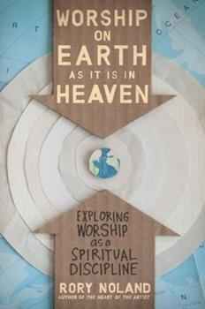 Worship on Earth as It Is in Heaven: Exploring Worship as a Spiritual Discipline 0310331285 Book Cover