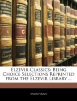 Paperback Elzevir Classics : Being Choice Selections Reprinted from the Elzevir Library ... Book