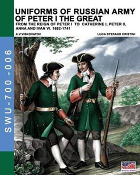 Paperback Uniforms of Russian army of Peter I the Great: from the reign of peter I to Catherine I, peter II, Anna and Ivan VI. 1682-1741 Book
