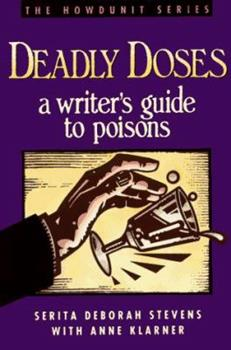 Deadly Doses: A Writer's Guide to Poisons - Book  of the Howdunit Series
