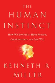 The Human Instinct: How We Evolved to Have Reason, Consciousness, and Free Will 1476790264 Book Cover