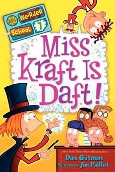 Miss Kraft Is Daft! - Book #7 of the My Weirder School