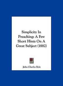 Hardcover Simplicity in Preaching : A Few Short Hints on A Great Subject (1882) Book