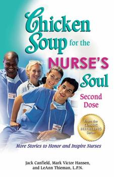 Chicken Soup for the Nurse's Soul: Second Dose: More Stories to Honor and Inspire Nurses (Chicken Soup)