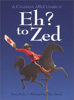 Eh to Zed?: A Canadian Abecedarium 0889952221 Book Cover