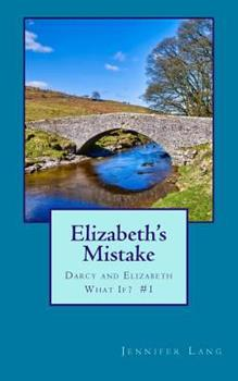 Paperback Elizabeth's Mistake: Darcy and Elizabeth What If? #1 Book