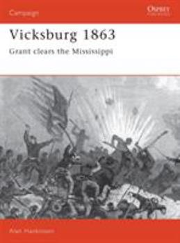 Vicksburg 1863: Grant Clears the Mississippi (Campaign) - Book #26 of the Osprey Campaign