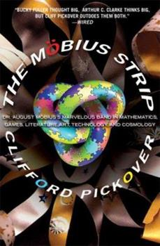 Hardcover The M?bius Strip : Dr. August Mobius's Marvelous Band in Mathematics, Games, Literature, Art, Technology, and Cosmology Book
