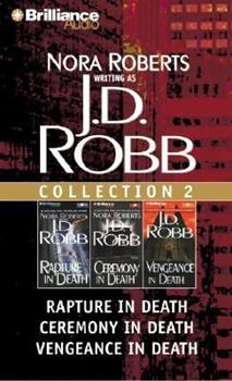 J.D. Robb Collection 2: Rapture in Death, Ceremony in Death, and Vengeance in Death