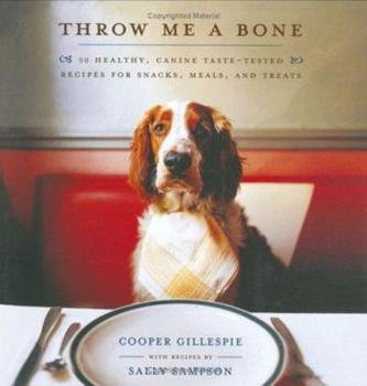 Throw Me a Bone: 50 Healthy, Canine Taste-Tested Recipes for Snacks, Meals, and Treats 141656070X Book Cover