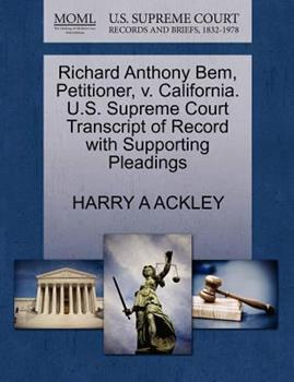 Paperback Richard Anthony Bem, Petitioner, V. California. U. S. Supreme Court Transcript of Record with Supporting Pleadings Book
