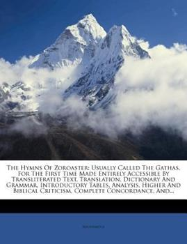 Paperback The Hymns of Zoroaster : Usually Called the Gathas, for the First Time Made Entirely Accessible by Transliterated Text, Translation, Dictionary and Gra Book