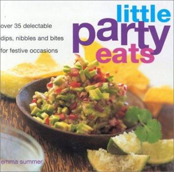 Little Party Eats: Delectable Dips, Nibbles and Bites for Festive Occasions 1842156586 Book Cover