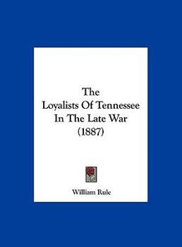 Hardcover The Loyalists of Tennessee in the Late War Book