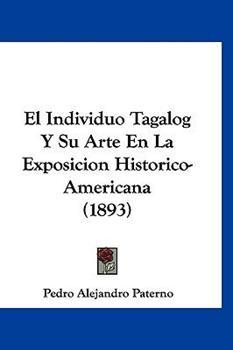 Hardcover El Individuo Tagalog y Su Arte En La Exposicion Historico-Americana (1893) Book