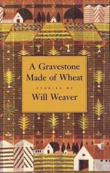 A Gravestone Made of Wheat (Greywolf Short Fiction Series) 1555971253 Book Cover