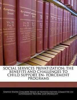 Paperback Social Services Privatization: The Benefits and Challenges to Child Support En- Forcement Programs Book