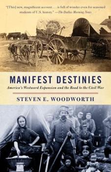 Manifest Destinies: America's Westward Expansion and the Road to the Civil War 0307265242 Book Cover