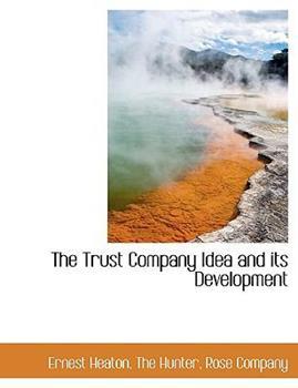 Paperback The Trust Company Idea and Its Development Book