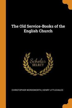 Paperback The Old Service-Books of the English Church Book