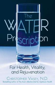 The Water Prescription: For Health, Vitality, and Rejuvenation 1594770956 Book Cover