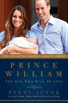 Prince William: The Man Who Will Be King 1605984426 Book Cover