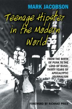 Teenage Hipster in the Modern World: From the Birth of Punk to the Land of Bush: Thirty Years of Apocalyptic Journalism 0802170080 Book Cover