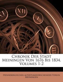 Paperback Chronik Der Stadt Meiningen Von 1676 Bis 1834, Volumes 1-2 Book