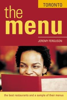 The Menu Toronto: The 200 Best Restaurants and Their Menus 1580082785 Book Cover