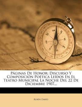 Paperback P?ginas de Honor : Discurso y Composici?n Po?tica le?dos en el Teatro Municipal la Noche Del 22 de Diciembre 1907... Book