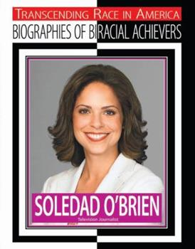 Soledad O'Brien: Television Journalist - Book  of the Transcending Race: Biographies of Bi-Racial Achievers