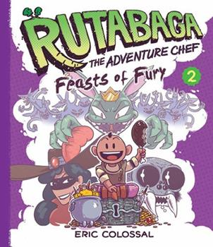 Rutabaga the Adventure Chef 2: Feasts of Fury - Book #2 of the Adventure Chef