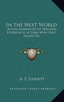 Hardcover In the Next World : Actual Narratives of Personal Experiences by Some Who Have Passed On Book