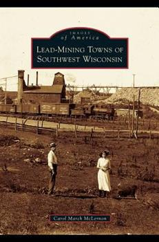 Lead-Mining Towns of Southwest Wisconsin - Book  of the Images of America: Wisconsin
