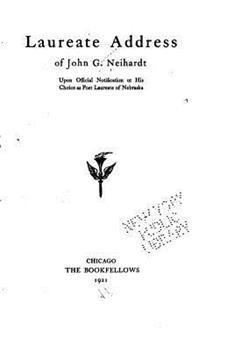 Laureate Address of John G. Neihardt Upon Official Notification of His Choice as Poet Laureate of Nebraska 1530447100 Book Cover
