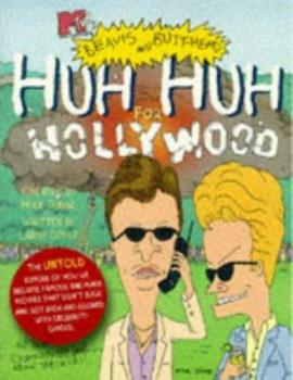 Huh Huh for Hollywood MTV's Beavis and Butthead 067100655X Book Cover