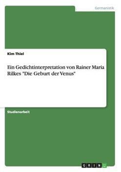 Paperback Ein Gedichtinterpretation Von Rainer Maria Rilkes Die Geburt der Venus [German] Book