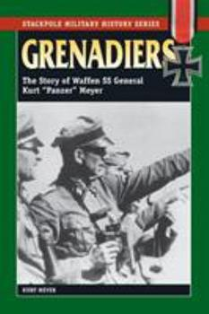 Grenadiers: The Story Of Waffen SS General Kurt 'Panzer' Meyer - Book  of the Stackpole Military History