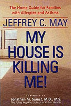 My House Is Killing Me!: The Home Guide for Families with Allergies and Asthma 0801867304 Book Cover