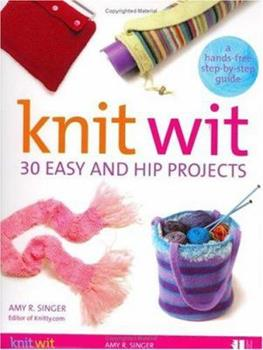 Knit Wit: 30 Easy and Hip Projects (Hands-Free Step-By-Step Guides) 0060740701 Book Cover