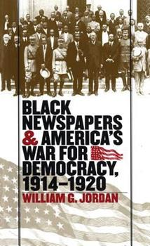 Hardcover Black Newspapers and America's War for Democracy, 1914-1920 Book