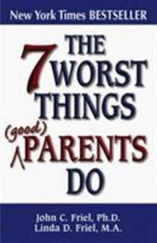 The 7 Worst Things Parents Do 1558746684 Book Cover